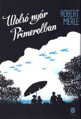 Robert Merle: Utolsó nyár Primerolban